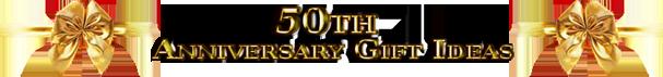 50th Anniversary Gift Ideas